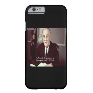 FDR u. nichts, Zitat-Smartphone-Fall zu befürchten Barely There iPhone 6 Hülle