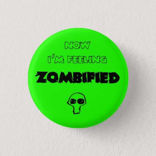 Feeling zombified runder button 3,2 cm