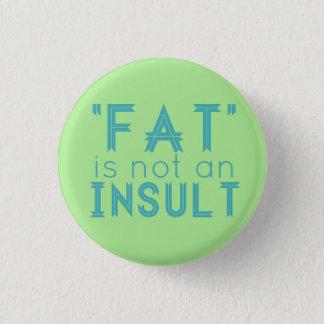 """""""Fett"""" ist nicht eine Beleidigung Runder Button 3,2 Cm"""