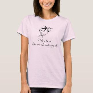 Flirten Sie mit mir nach meinem Stier sich sträubt T-Shirt