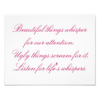 Flüstern für die schönen Sachen des Lebens, Fotodruck
