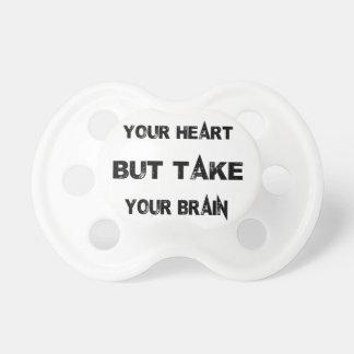 folgen Sie Ihrem Herzen nehmen Ihr Gehirn mit Schnuller