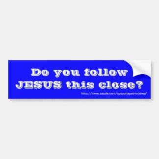 Folgen Sie JESUS nahes dieses? Autoaufkleber