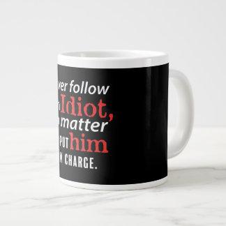 Folgen Sie nie einer Idiot-riesigen Kaffee-Tasse Jumbo-Tasse