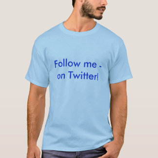 Follow-me - auf Twitter! T-Shirt