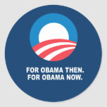 FOR OBAMA THEN. FOR OBAMA NOW. ROUND STICKER