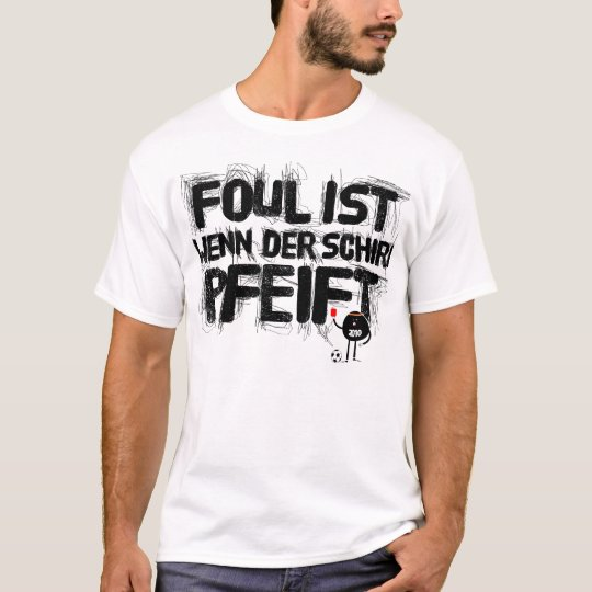 foul ist wenn der schiri pfeift T-Shirt