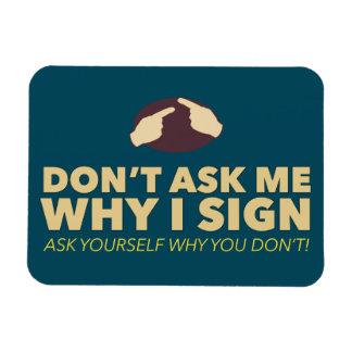 Fragen Sie mich nicht, warum ich unterzeichne. ein Magnet
