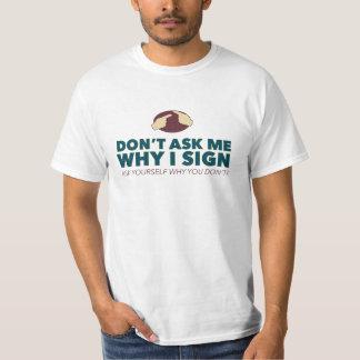 Fragen Sie mich nicht, warum ich unterzeichne. ein T-Shirt