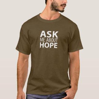Fragen Sie mich über Hoffnung T-Shirt