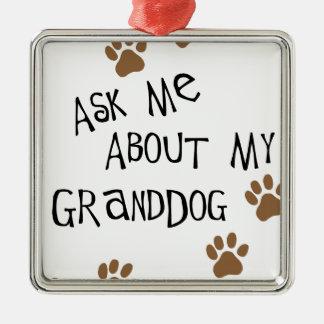 Fragen Sie mich über mein Granddog Quadratisches Silberfarbenes Ornament