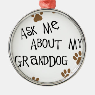 Fragen Sie mich über mein Granddog Rundes Silberfarbenes Ornament
