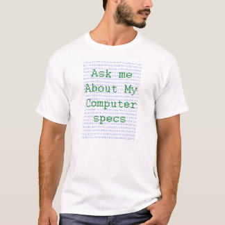 Fragen Sie mich über meine Computerspezifikt. T-Shirt