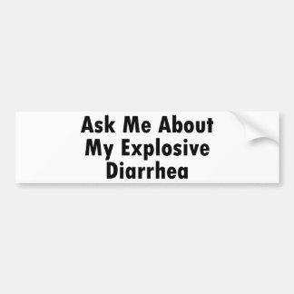 Fragen Sie mich über meine explosive Diarrhöe Autoaufkleber