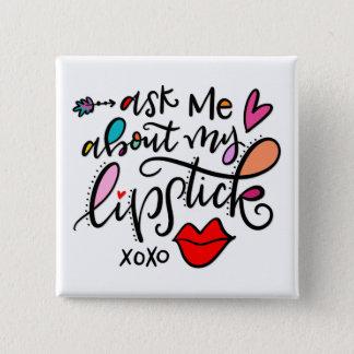 Fragen Sie mich über meinen Lippenstift Quadratischer Button 5,1 Cm