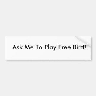 Fragen Sie mich, um freien Vogel zu spielen! Autoaufkleber