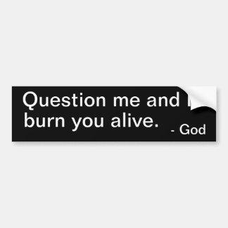Fragen Sie mich und ich brenne Sie lebendiger Autoaufkleber