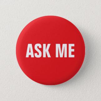 Fragen Sie mir Knopf - Rot und Weiß Runder Button 5,1 Cm