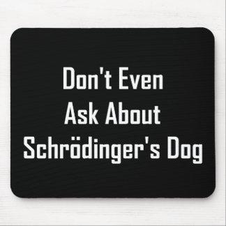 Fragen Sie nicht einmal über Schrodingers Hund Mousepads