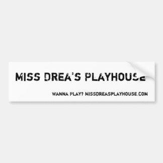 Fräulein Dreas Playhouse, wollen Sie, um zu Autoaufkleber