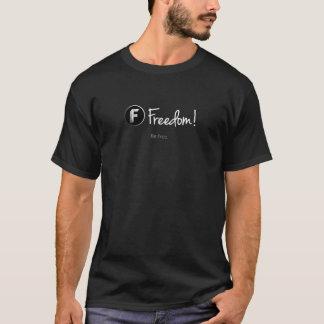 Freiheit! - Seien Sie frei. Schwärzen Sie T-Shirts
