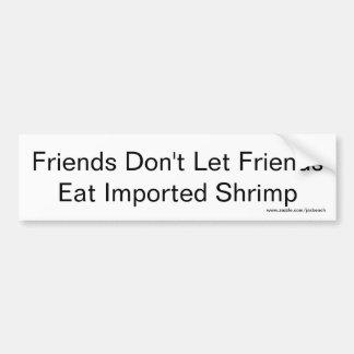 Freunde lassen Freunde importierte Garnele nicht Autoaufkleber