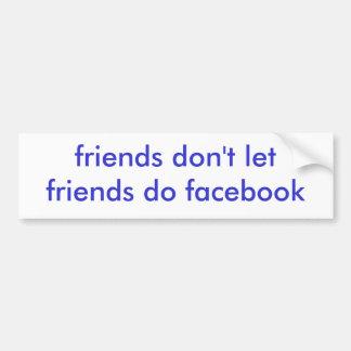 Freunde lassen nicht Freunde tun facebook Autoaufkleber