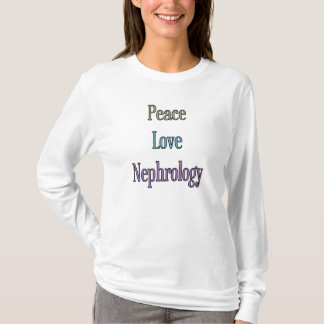 Frieden, Liebe, Nephrologie T-Shirt