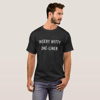 """""""Fügen Sie geistreiche Ein-Zwischenlage"""" T - Shirt"""