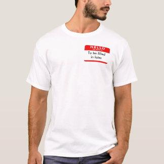 Füllen Sie meinen Namen aus T-Shirt