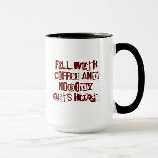 Füllen Sie mit KAFFEE und niemand erhält verletzt Tasse