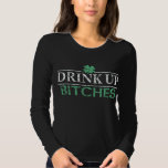 ' Funny St Patrick's Day Drink Up Bitches' T Shirt