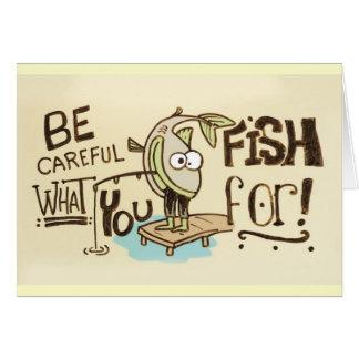 Für geben Sie acht, was Sie fischen! Karte
