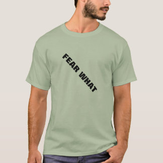 Furcht was T-Shirt