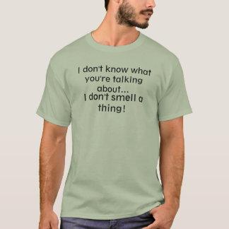 Furzablehnung. Ich rieche nicht eine Sache! T-Shirt