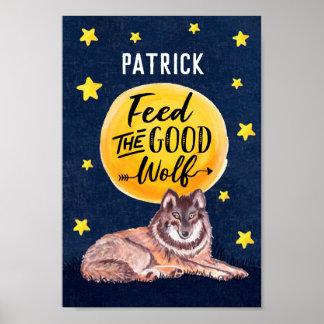 Füttern Sie das gute Wolf-Name-Plakat Poster