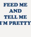 Füttern Sie mich und sagen Sie mir, dass ich T-Shirts