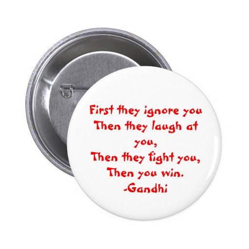 Gandhi: Zuerst ignorieren sie Sie Anstecknadelbutton