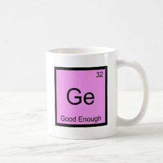 GE - Gutes genug lustiges Chemie-Element-Symbol T Tasse
