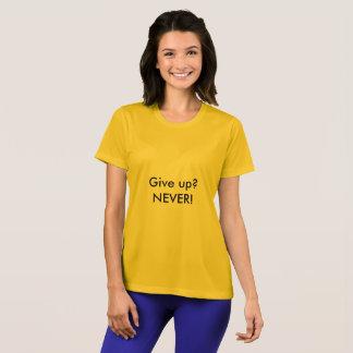 Geben Sie auf? NIE! Der T - Shirt der Zitat-Frauen