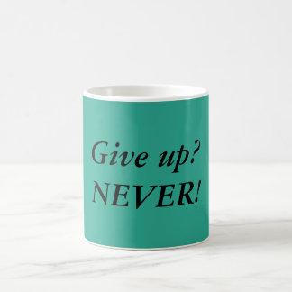 Geben Sie auf? NIE! Zitat-Kaffee-Tasse Kaffeetasse