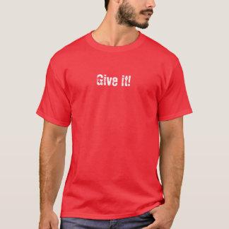 Geben Sie es! T-Shirt