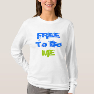 GEBEN Sie frei, um ICH zu sein T-Shirt