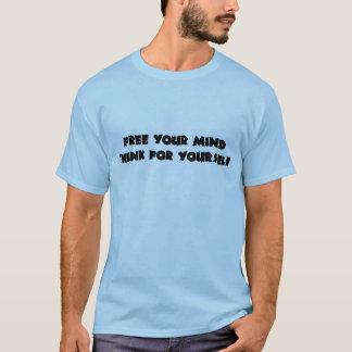 Geben Sie Ihren Verstand frei T-Shirt