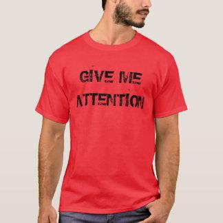 """""""Geben Sie mir Aufmerksamkeits"""" T - Shirt"""
