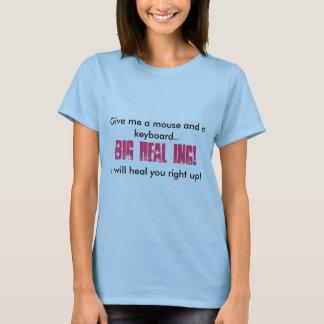 Geben Sie mir eine Maus und eine Tastatur. , Heile T-Shirt