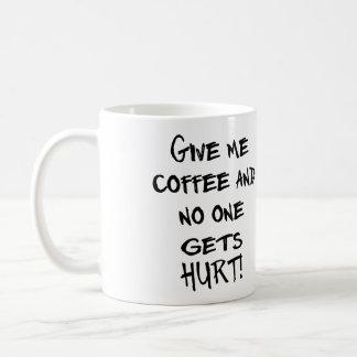 GEBEN SIE MIR KAFFEE UND NIEMAND ERHÄLT VERLETZT! KAFFEETASSE