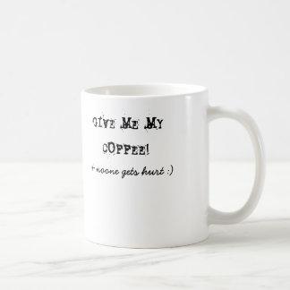 GEBEN SIE MIR MEINEN KAFFEE! u. erhält niemand: Kaffeetasse