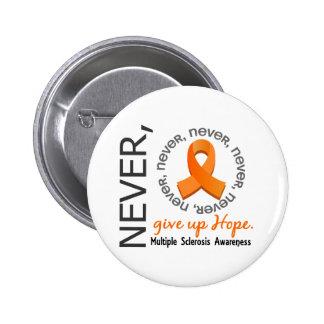 Geben Sie nie Hoffnungs-multiple Sklerose auf Anstecknadelbutton