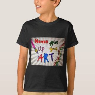 Geben Sie nie Ihre Kunst auf T-Shirt